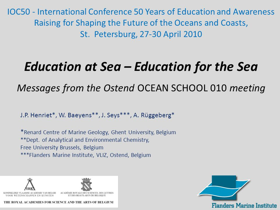 Education at Sea – Education for the Sea Messages from the Ostend OCEAN SCHOOL 010 meeting IOC50 - International Conference 50 Years of Education and Awareness Raising for Shaping the Future of the Oceans and Coasts, St.