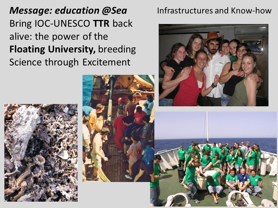 Message: education @Sea Bring IOC-UNESCO TTR back alive: the power of the Floating University, breeding Science through Excitement Infrastructures and Know-how