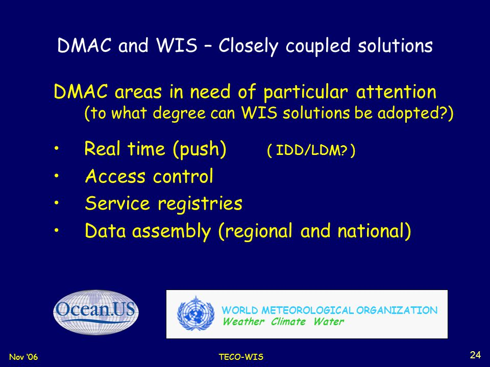 Nov '06TECO-WIS 24 DMAC areas in need of particular attention (to what degree can WIS solutions be adopted?) Real time (push) ( IDD/LDM.