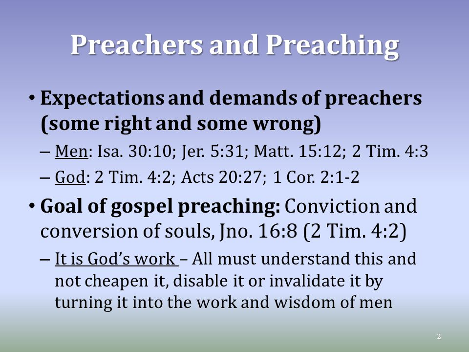 Preachers and Preaching Expectations and demands of preachers (some right and some wrong) – Men: Isa.