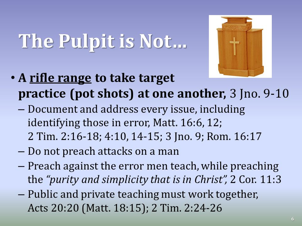 The Pulpit is Not… A rifle range to take target practice (pot shots) at one another, 3 Jno.