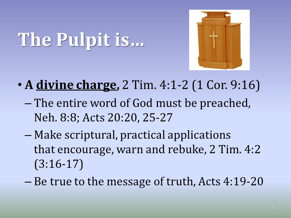 The Pulpit is… A divine charge, 2 Tim. 4:1-2 (1 Cor.