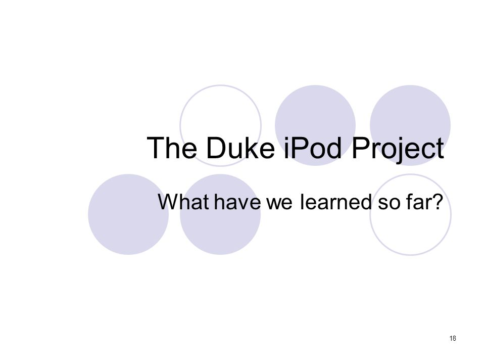 18 The Duke iPod Project What have we learned so far?