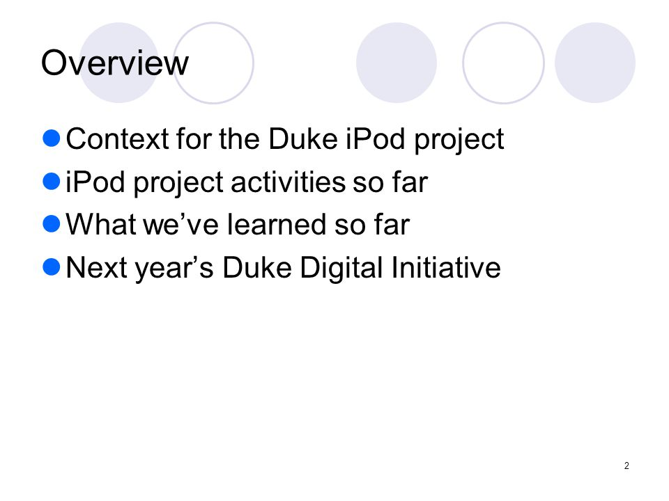 2 Context for the Duke iPod project iPod project activities so far What we've learned so far Next year's Duke Digital Initiative Overview