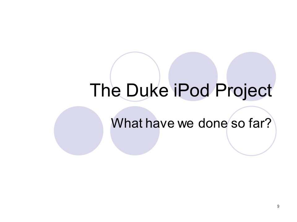 9 The Duke iPod Project What have we done so far?