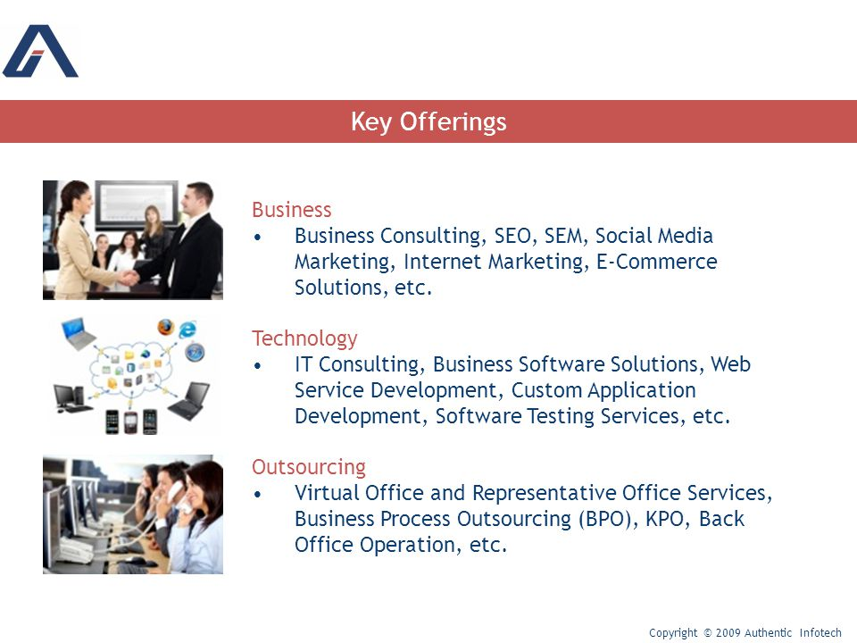 Key Offerings Business Business Consulting, SEO, SEM, Social Media Marketing, Internet Marketing, E-Commerce Solutions, etc.