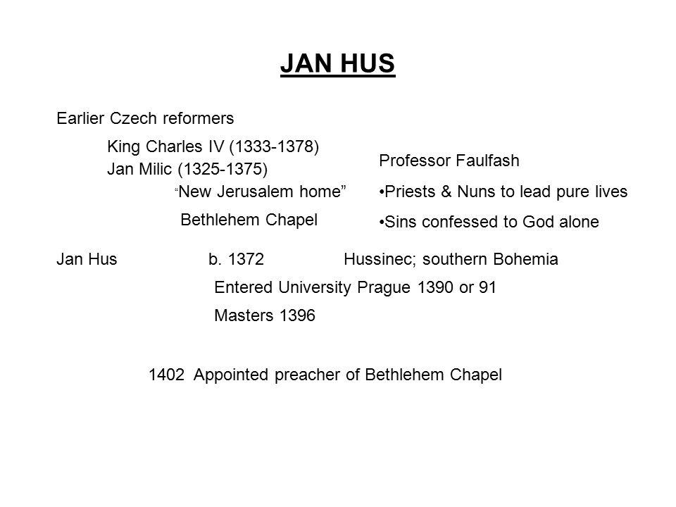 JAN HUS Earlier Czech reformers King Charles IV (1333-1378) Jan Milic (1325-1375) New Jerusalem home Bethlehem Chapel Jan Husb.