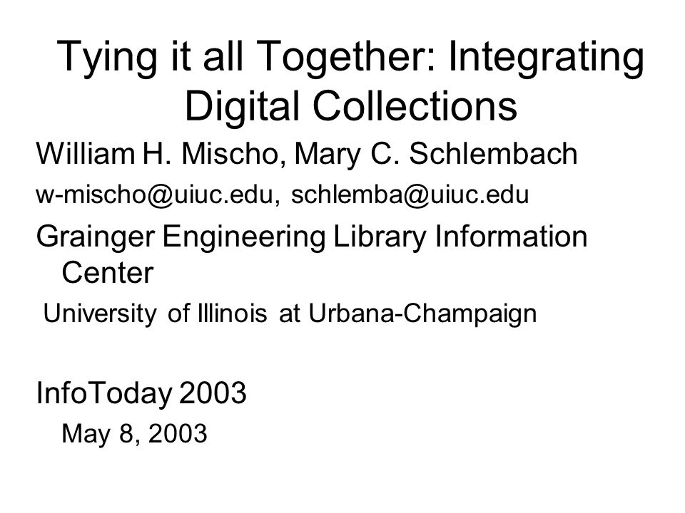 Tying it all Together: Integrating Digital Collections William H.