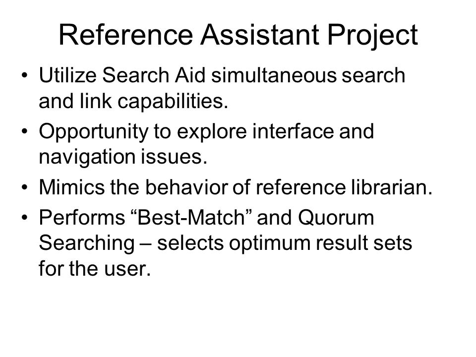Reference Assistant Project Utilize Search Aid simultaneous search and link capabilities.
