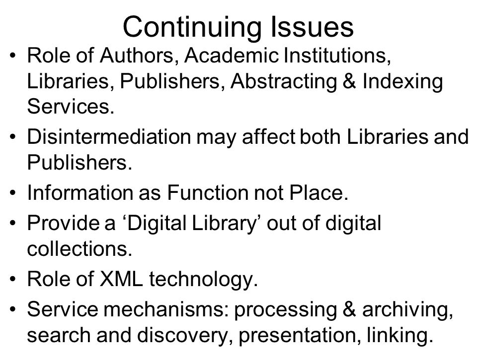 Continuing Issues Role of Authors, Academic Institutions, Libraries, Publishers, Abstracting & Indexing Services.