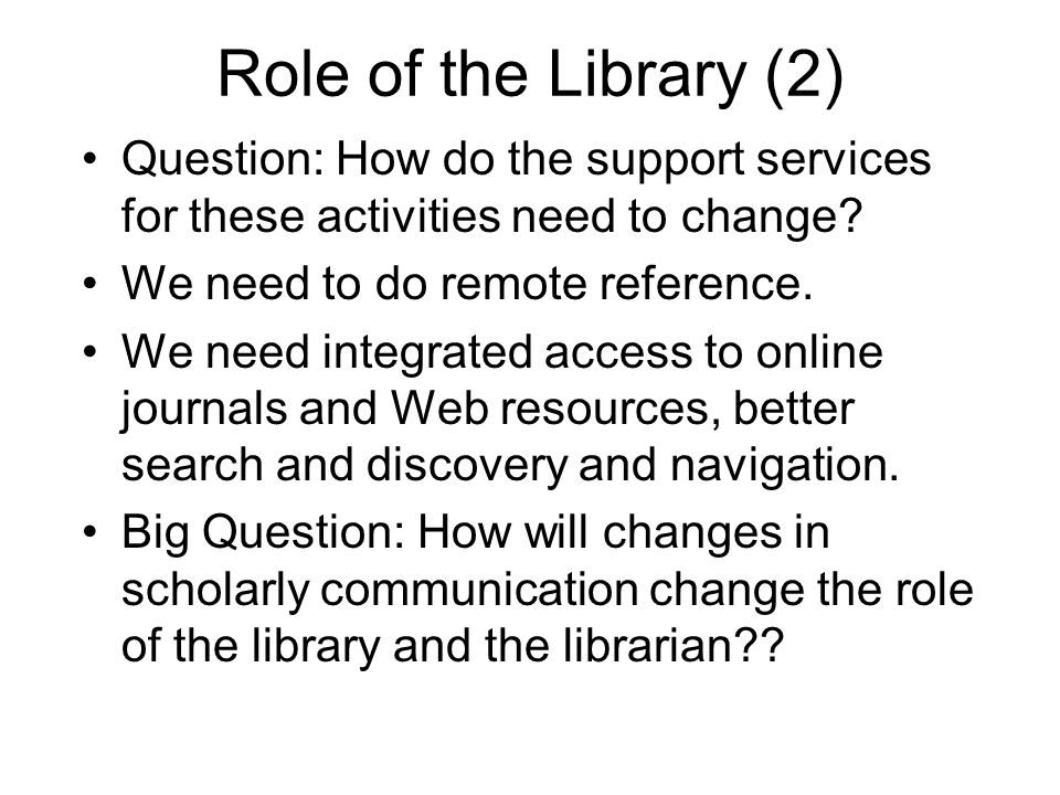 Role of the Library (2) Question: How do the support services for these activities need to change.