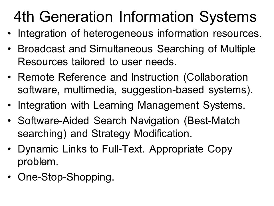 4th Generation Information Systems Integration of heterogeneous information resources.
