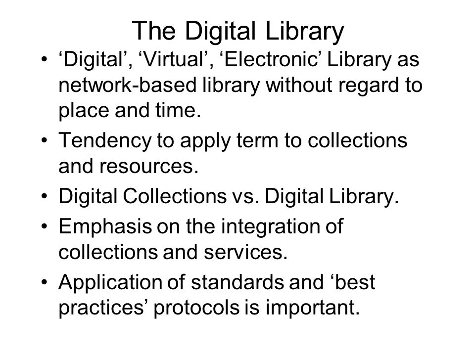 The Digital Library 'Digital', 'Virtual', 'Electronic' Library as network-based library without regard to place and time.