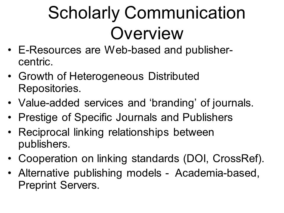 Scholarly Communication Overview E-Resources are Web-based and publisher- centric.