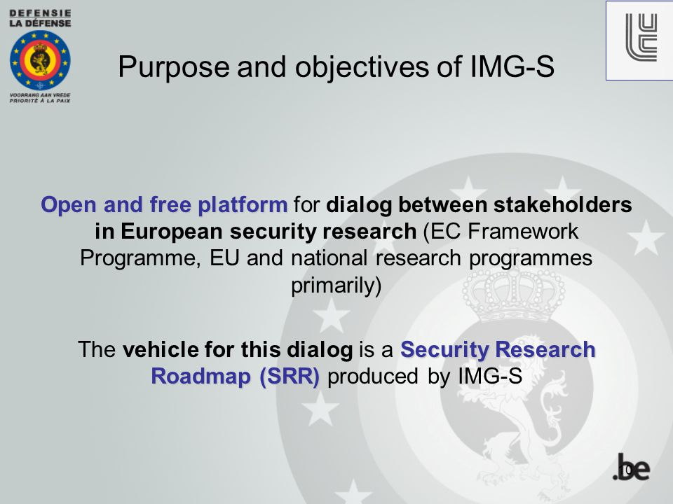 10 Open and free platform Open and free platform for dialog between stakeholders in European security research (EC Framework Programme, EU and nationa