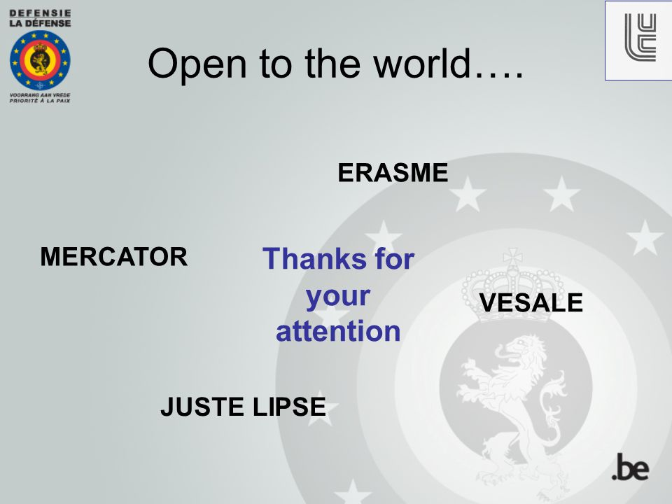 MERCATOR VESALE JUSTE LIPSE ERASME Thanks for your attention Open to the world….