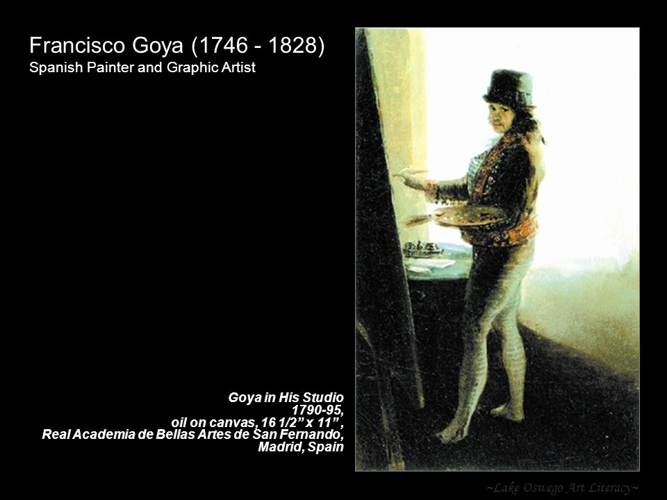 ~Lake Oswego Art Literacy~ Francisco Goya (1746 - 1828) Spanish Painter and Graphic Artist Goya in His Studio 1790-95, oil on canvas, 16 1/2 x 11 , Real Academia de Bellas Artes de San Fernando, Madrid, Spain