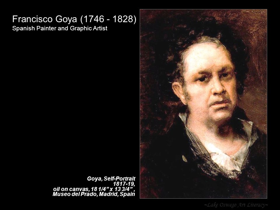 "~Lake Oswego Art Literacy~ Francisco Goya (1746 - 1828) Spanish Painter and Graphic Artist Goya, Self-Portrait 1817-19, oil on canvas, 18 1/4"" x 13 3/"