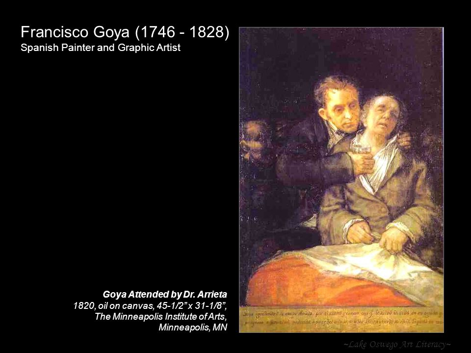 "~Lake Oswego Art Literacy~ Francisco Goya (1746 - 1828) Spanish Painter and Graphic Artist Goya Attended by Dr. Arrieta 1820, oil on canvas, 45-1/2"" x"