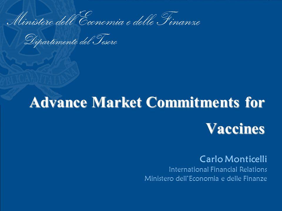 Advance Market Commitments for Vaccines Carlo Monticelli International Financial Relations Ministero dell'Economia e delle Finanze