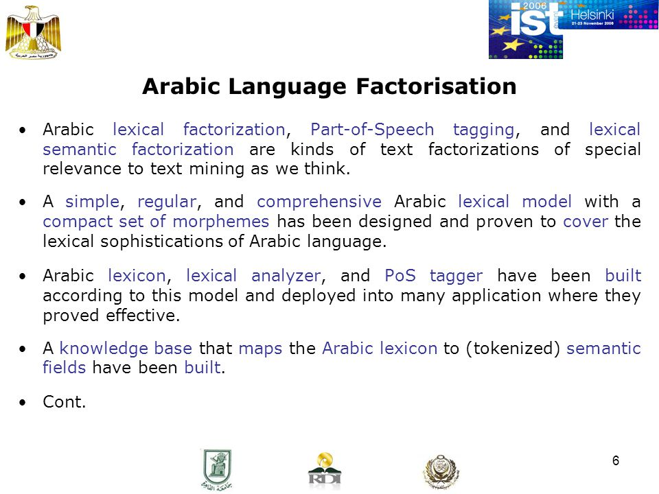 7 Arabic Language Factorisation Cont.'d The standard semantic relations (synonymy, antonymy, …, etc.) among our set of semantic fields along with the lexical semantic analyzer based on them are being perfected over the rest of the TM project life time.