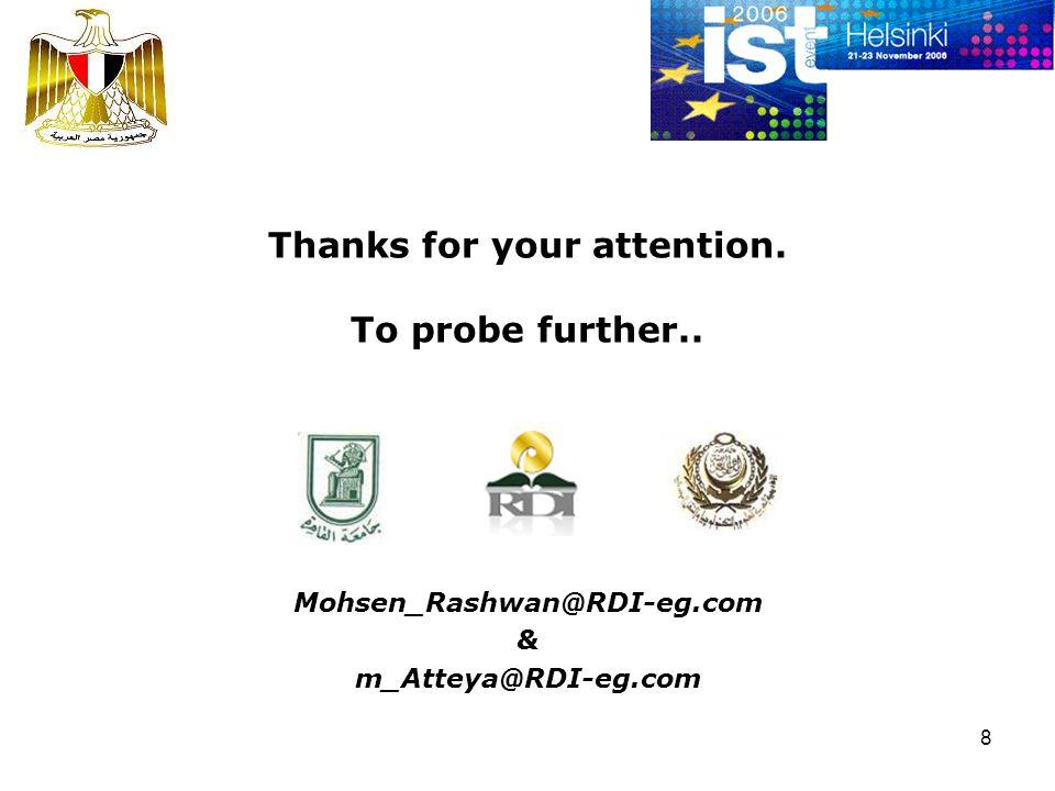 8 Thanks for your attention. To probe further.. Mohsen_Rashwan@RDI-eg.com & m_Atteya@RDI-eg.com