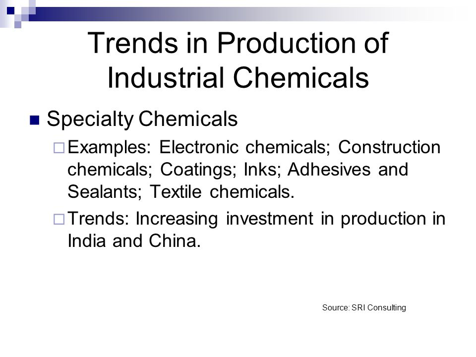 Specialty Chemicals  Examples: Electronic chemicals; Construction chemicals; Coatings; Inks; Adhesives and Sealants; Textile chemicals.  Trends: Inc