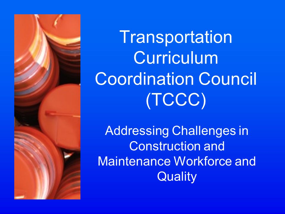 Transportation Curriculum Coordination Council (TCCC) Addressing Challenges in Construction and Maintenance Workforce and Quality