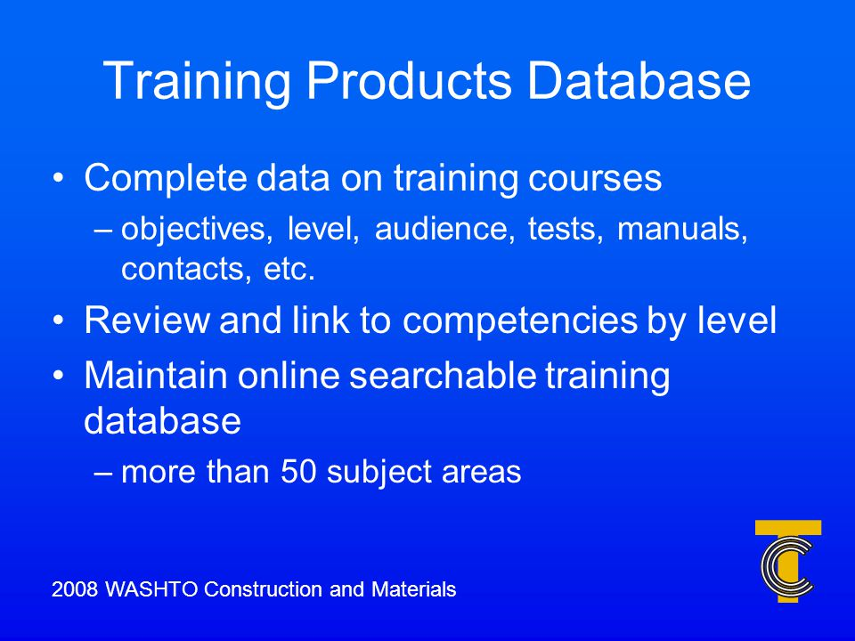Training Products Database Complete data on training courses –objectives, level, audience, tests, manuals, contacts, etc.