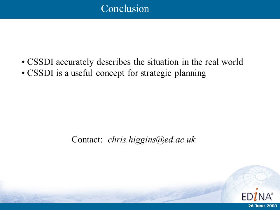 26 June 2003 Conclusion CSSDI accurately describes the situation in the real world CSSDI is a useful concept for strategic planning Contact: chris.hig