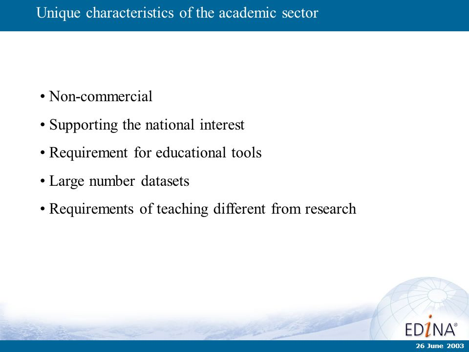 26 June 2003 Non-commercial Supporting the national interest Requirement for educational tools Large number datasets Requirements of teaching differen