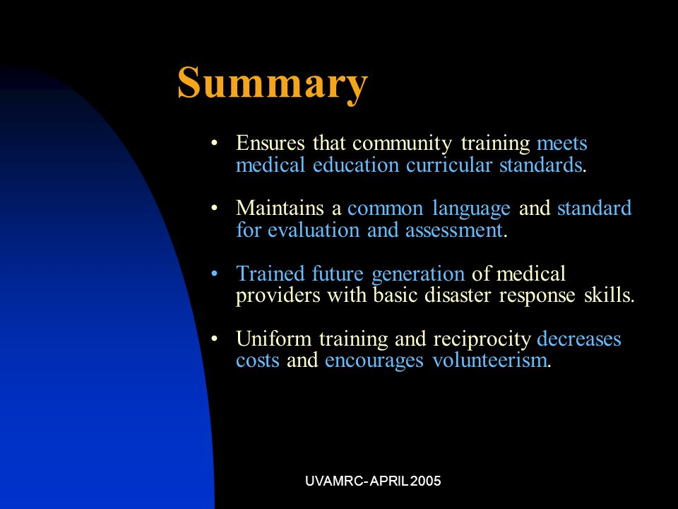 UVAMRC- APRIL 2005 Summary Ensures that community training meets medical education curricular standards.