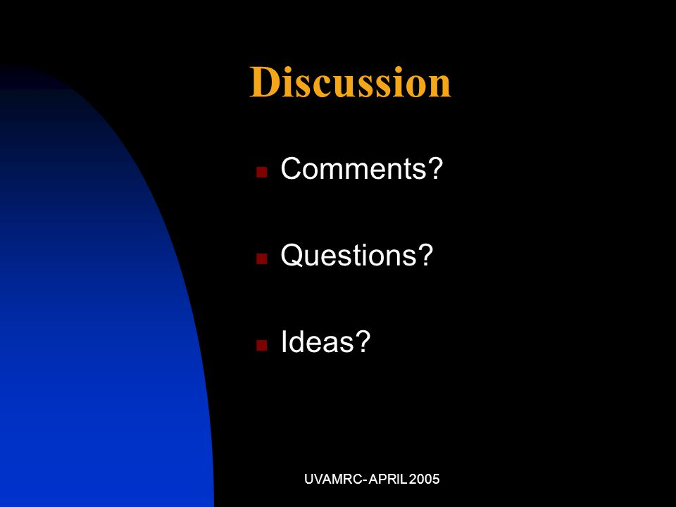 Discussion Comments? Questions? Ideas?