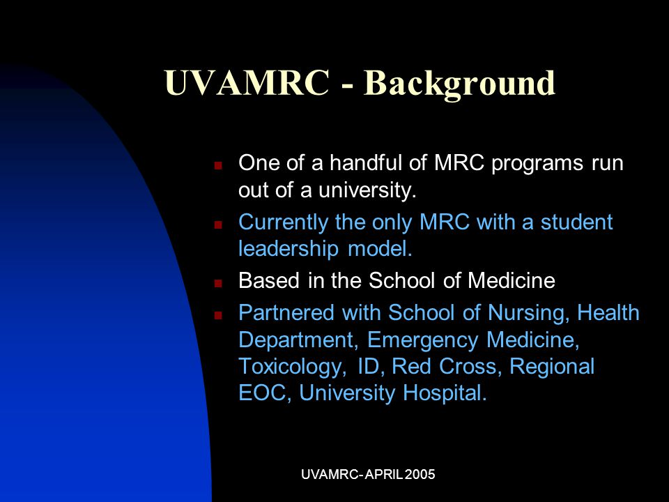 UVAMRC- APRIL 2005 UVAMRC - Background One of a handful of MRC programs run out of a university.