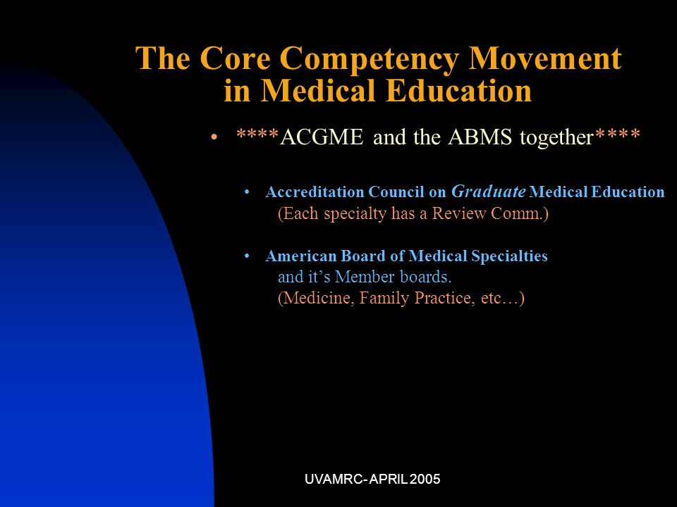 UVAMRC- APRIL 2005 AAMC Association of American Medical Colleges Actively developing tools for competency implementation amongst member schools.