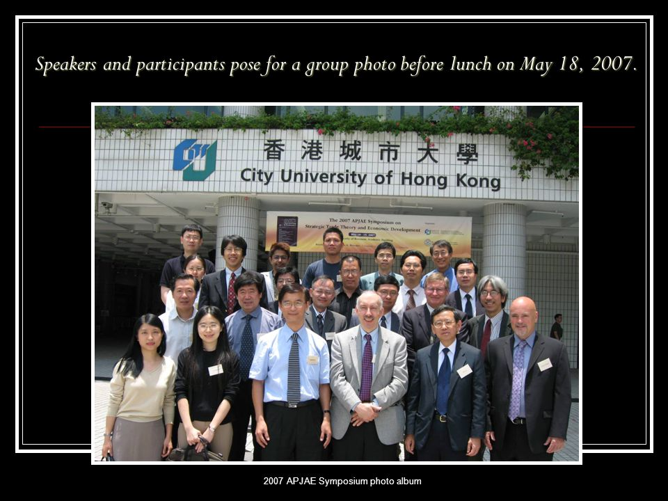 2007 APJAE Symposium photo album Speakers and participants pose for a group photo before lunch on May 18, 2007.