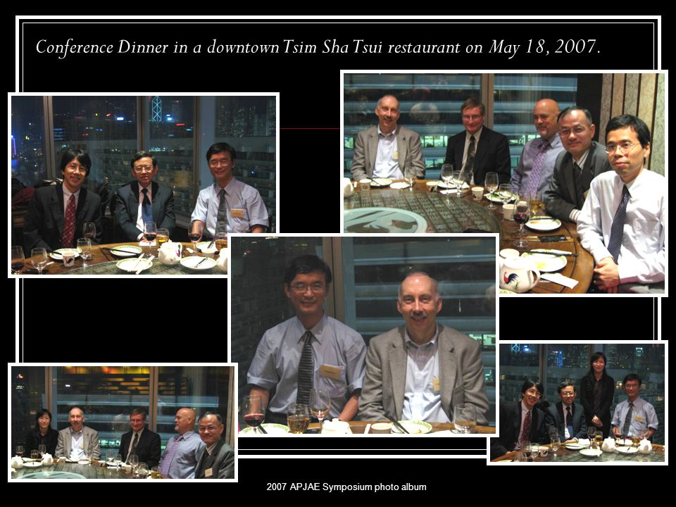 2007 APJAE Symposium photo album Conference Dinner in a downtown Tsim Sha Tsui restaurant on May 18, 2007.