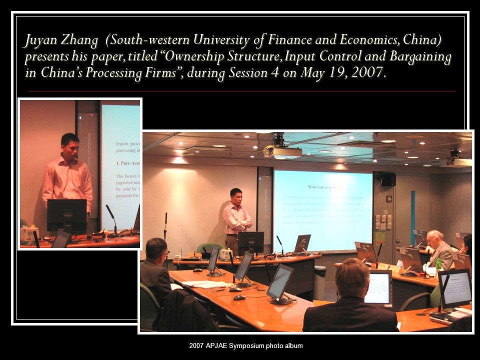 "2007 APJAE Symposium photo album Juyan Zhang (South-western University of Finance and Economics, China) presents his paper, titled ""Ownership Structur"