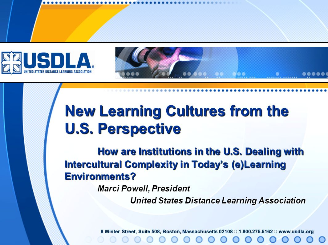 8 Winter Street, Suite 508, Boston, Massachusetts 02108 :: 1.800.275.5162 :: www.usdla.org New Learning Cultures from the U.S. Perspective How are Ins