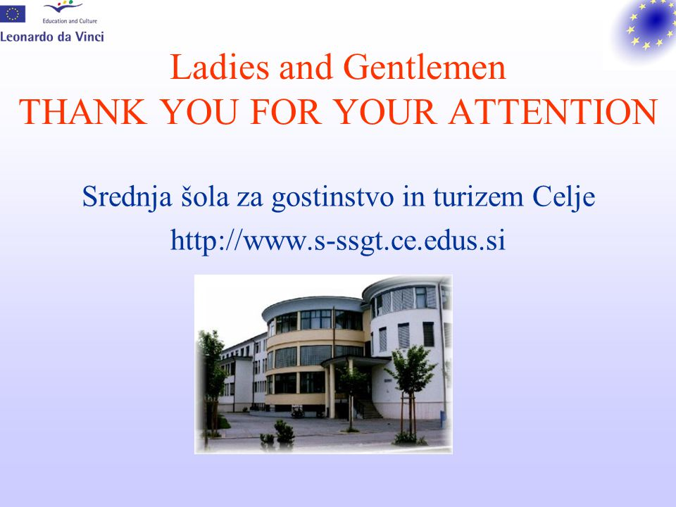 Ladies and Gentlemen THANK YOU FOR YOUR ATTENTION Srednja šola za gostinstvo in turizem Celje http://www.s-ssgt.ce.edus.si