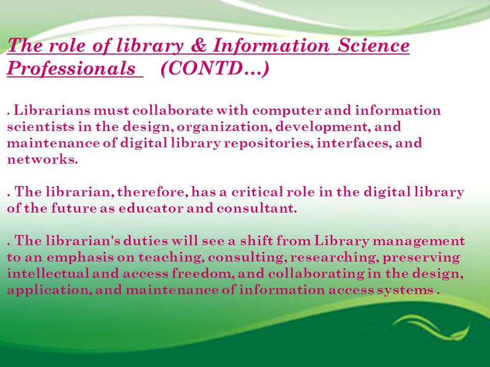 The role of library & Information Science Professionals (CONTD…).