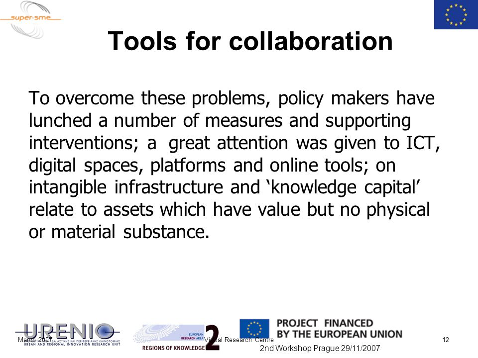 2nd Workshop Prague 29/11/2007 March 2007Virtual Research Centre12 Tools for collaboration To overcome these problems, policy makers have lunched a nu