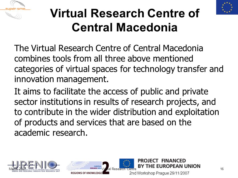 2nd Workshop Prague 29/11/2007 March 2007Virtual Research Centre16 Virtual Research Centre of Central Macedonia The Virtual Research Centre of Central
