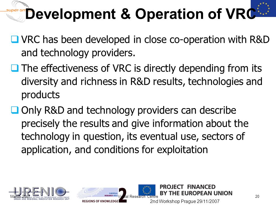 2nd Workshop Prague 29/11/2007 March 2007Virtual Research Centre20 Development & Operation of VRC  VRC has been developed in close co-operation with