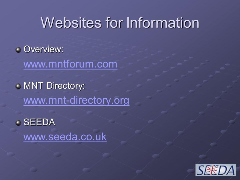 Websites for Information Overview: www.mntforum.com MNT Directory: www.mnt-directory.orgSEEDA www.seeda.co.uk
