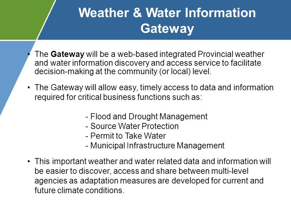 Weather & Water Information Gateway The Gateway will be a web-based integrated Provincial weather and water information discovery and access service to facilitate decision-making at the community (or local) level.