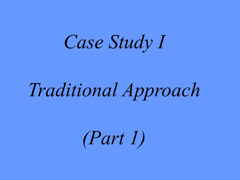 Case Study I Traditional Approach (Part 1)