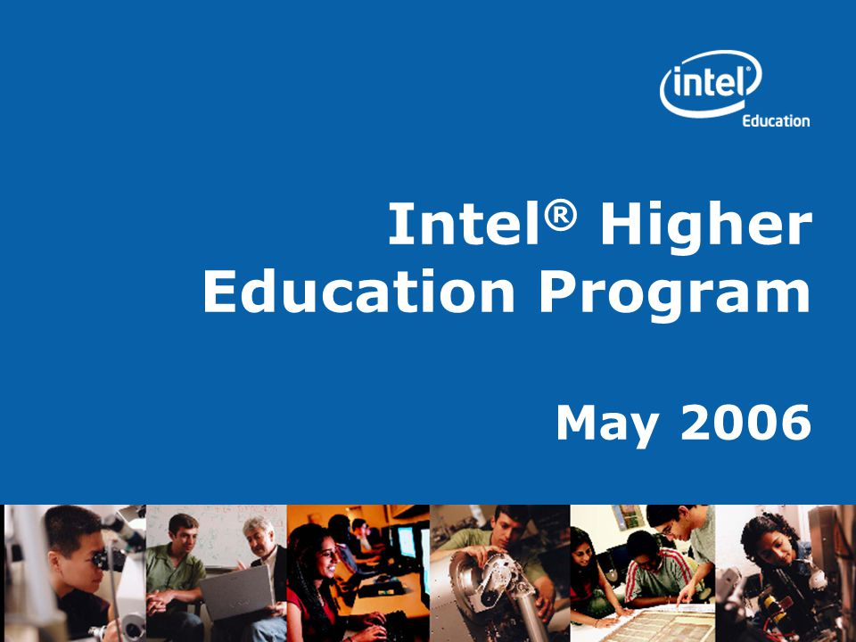 Intel ® Higher Education Program May 2006