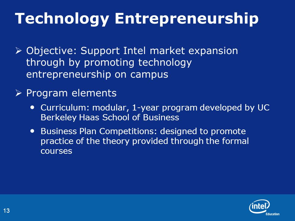 13 Technology Entrepreneurship  Objective: Support Intel market expansion through by promoting technology entrepreneurship on campus  Program elemen