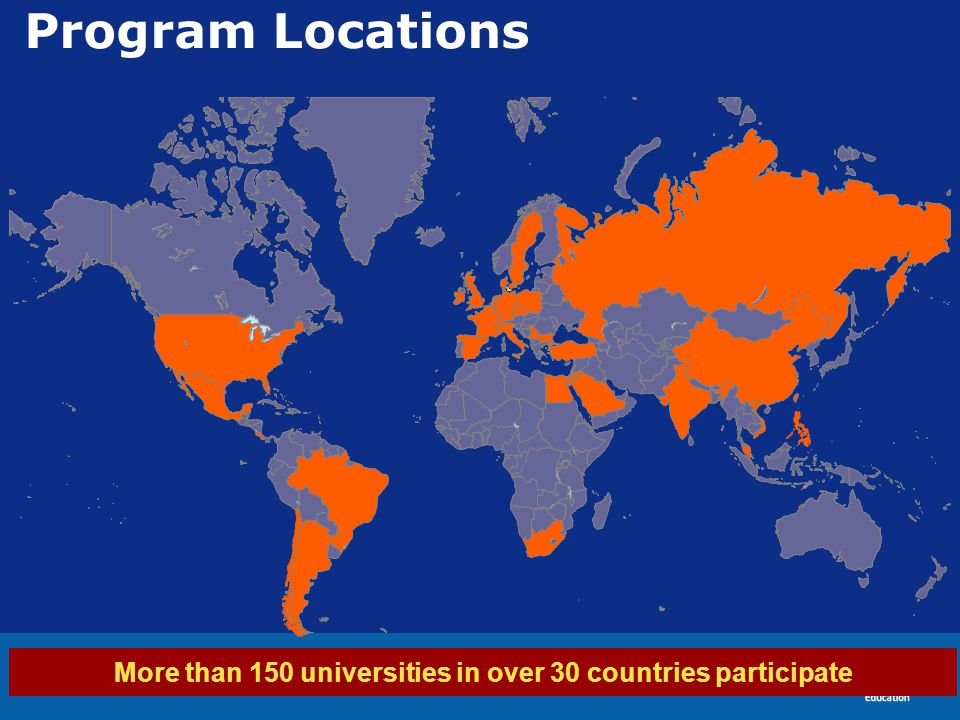 3 Program Locations More than 150 universities in over 30 countries participate